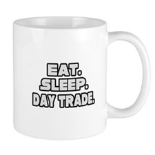 """Eat. Sleep. Day Trade."" Mug"