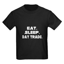 """Eat. Sleep. Day Trade."" T"