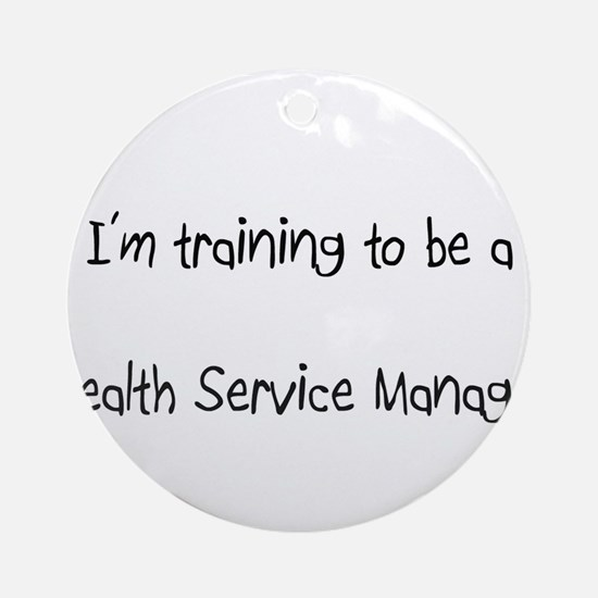 I'm training to be a Health Service Manager Orname