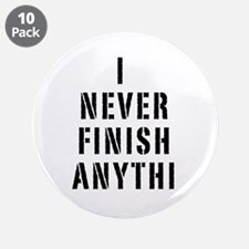 """I Never Finish Anythi 3.5"""" Button (10 pack)"""