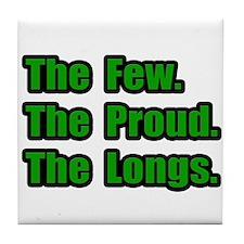 """""""Few. Proud. Longs."""" Tile Coaster"""