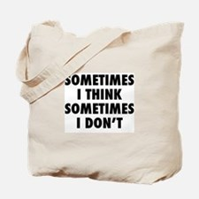 Sometimes I Think, Sometimes I Don't Tote Bag