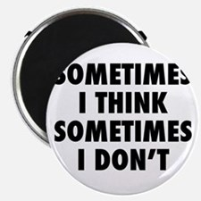 Sometimes I Think, Sometimes I Don't Magnet