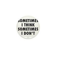 Sometimes I Think, Sometimes I Don't Mini Button