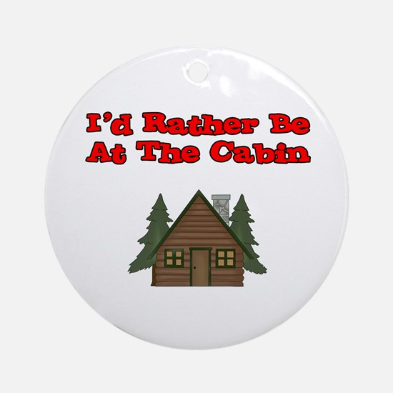 I'd Rather Be At The Cabin Ornament (Round)