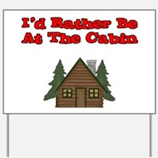 I'd Rather Be At The Cabin Yard Sign