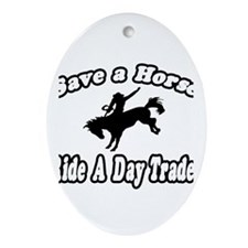 """""""...Ride a Day Trader"""" Oval Ornament"""
