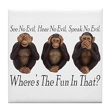 No Evil, No Fun Tile Coaster