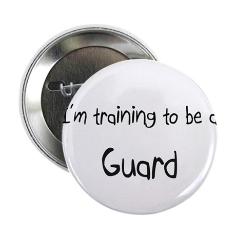 """I'm training to be a Guard 2.25"""" Button"""