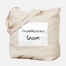 I'm training to be a Groom Tote Bag