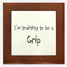 I'm training to be a Grip Framed Tile