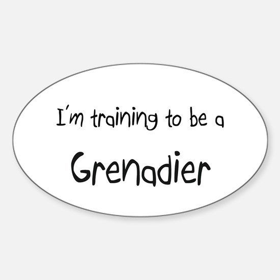 I'm training to be a Grenadier Oval Decal