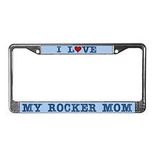 I Love My Rocker Mom License Plate Frame