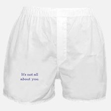 It's not all about you Boxer Shorts