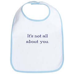 It's not all about you Bib