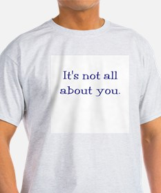 It's not all about you Ash Grey T-Shirt