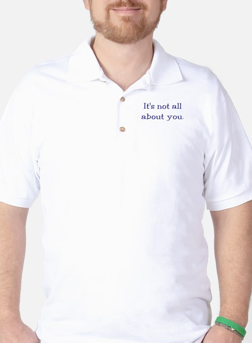 It's not all about you Golf Shirt