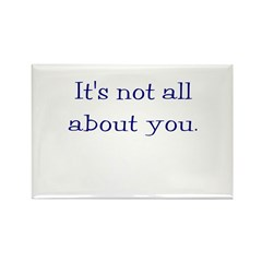 It's not all about you Rectangle Magnet (100 pack)