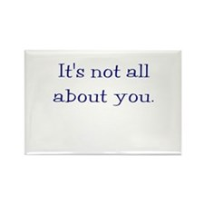 It's not all about you Rectangle Magnet