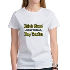 """""""Life's Great...Day Trader"""" Tee"""
