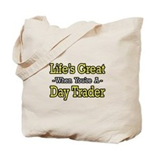 """Life's Great...Day Trader"" Tote Bag"