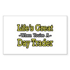 """Life's Great...Day Trader"" Rectangle Decal"