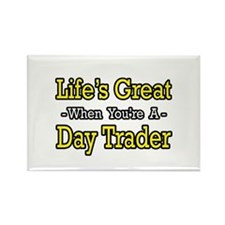 """""""Life's Great...Day Trader"""" Rectangle Magnet"""