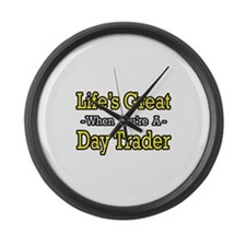 """""""Life's Great...Day Trader"""" Large Wall Clock"""