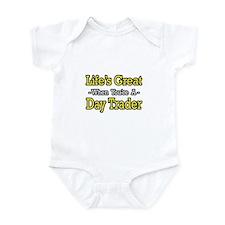 """Life's Great...Day Trader"" Infant Bodysuit"