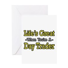 """Life's Great...Day Trader"" Greeting Card"