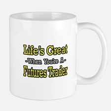 """Life's Great Futures Trader"" Mug"