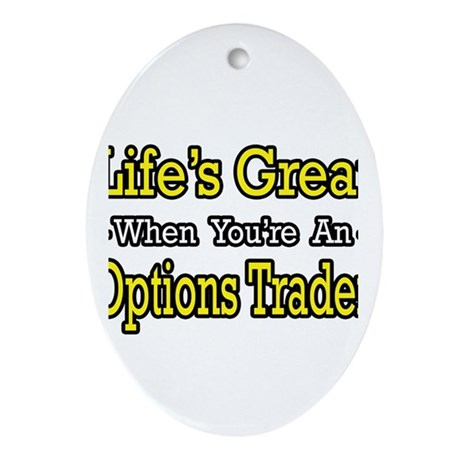 """""""Life's Great Options Trader"""" Oval Ornament"""