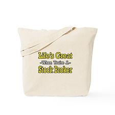 """""""Life's Great..Stock Broker"""" Tote Bag"""