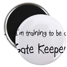 I'm training to be a Gate Keeper Magnet