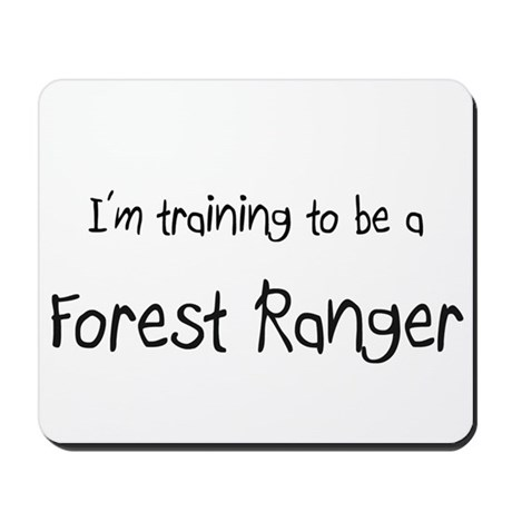 I'm training to be a Forest Ranger Mousepad
