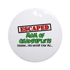 Escaped mom of Quadruplets Ornament (Round)