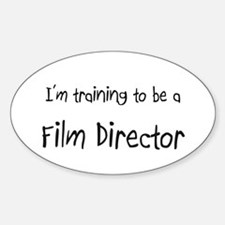 I'm training to be a Film Director Oval Decal