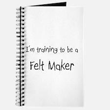 I'm training to be a Felt Maker Journal
