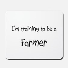 I'm training to be a Farmer Mousepad