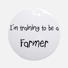 I'm training to be a Farmer Ornament (Round)