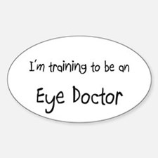 I'm Training To Be An Eye Doctor Oval Decal