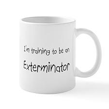 I'm Training To Be An Exterminator Mug