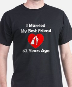 I Married My Best Friend 62 Years Ago T-Shirt