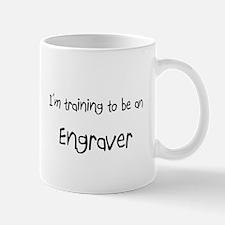 I'm Training To Be An Engraver Mug