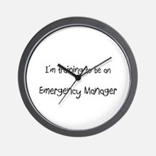 I'm Training To Be An Emergency Manager Wall Clock