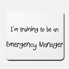 I'm Training To Be An Emergency Manager Mousepad