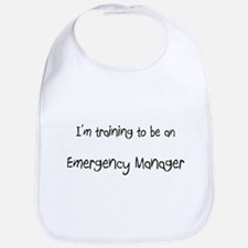 I'm Training To Be An Emergency Manager Bib