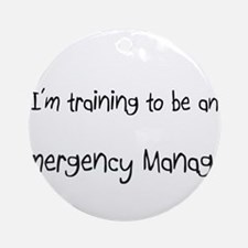 I'm Training To Be An Emergency Manager Ornament (