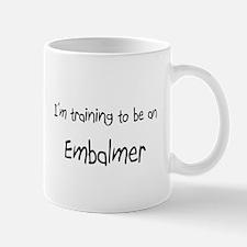 I'm Training To Be An Embalmer Mug