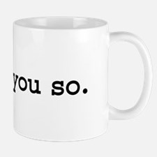 i told you so. Small Mugs